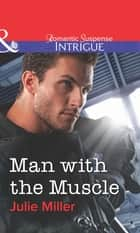 Man With The Muscle (Mills & Boon Intrigue) ebook by Julie Miller