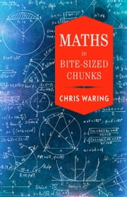 Maths in Bite-sized Chunks ebook by Chris Waring