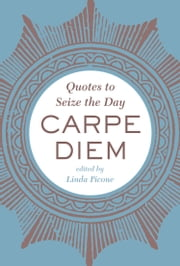 Carpe Diem - Quotes to Seize the Day ebook by Linda Picone