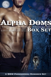 Alpha Doms Box Set: 9 Delicious Stories + 10 Sexy Heroes = 19 Reasons to Indulge ebook by Christin Lovell