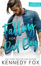 Falling for the Bad Boy eBook by Kennedy Fox