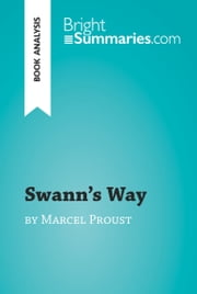 Swann's Way by Marcel Proust (Book Analysis) - Detailed Summary, Analysis and Reading Guide ebook by Bright Summaries