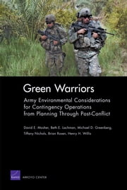 Green Warriors - Army Environmental Considerations for Contingency Operations from Planning Through Post-Conflict ebook by David E. Mosher,Beth E. Lachman,Michael D. Greenberg,Tiffany Nichols,Brian Rosen