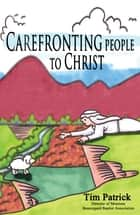 Carefronting People to Christ ebook by Tim Patrick