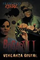 Bögart Ii - Venganza Brutal ebook by Francisco Raúl
