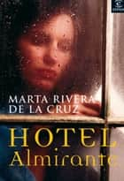 Hotel Almirante ebook by Marta Rivera de la Cruz