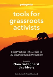 Tools for Grassroots Activists - Best Practices for Success in the Environmental Movement ebook by Nora Gallagher, Lisa Myers, Yvon Chouinard