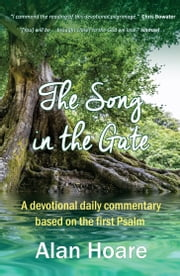 The Song in the Gate - A devotional daily commentary based on the first Psalm ebook by Alan Hoare