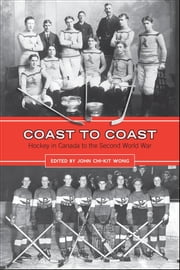 Coast to Coast - Hockey in Canada to the Second World War ebook by John Chi-Kit Wong