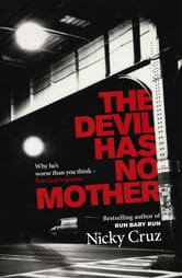 The Devil Has No Mother - Why he's Worse than You Think - but God is Greater ebook by Nicky Cruz
