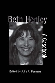 Beth Henley - A Casebook ebook by