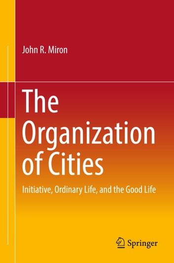 The Organization of Cities - Initiative, ordinary life, and the good life ebook by John R  Miron