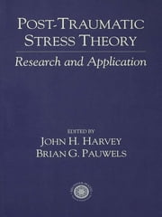 Post Traumatic Stress Theory - Research and Application ebook by John Harvey,Brian Pauwels