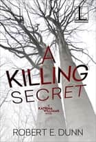 A Killing Secret ebook by Robert E. Dunn