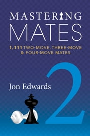 Mastering Mates - Book 2: 1,111 Two-move, Three-move & Four-move Mates ebook by Jon Edwards