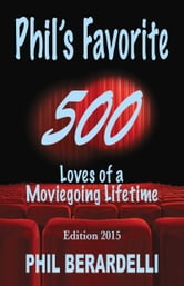Phil's Favorite 500 - Loves of a Moviegoing Lifetime ebook by Phil Berardelli