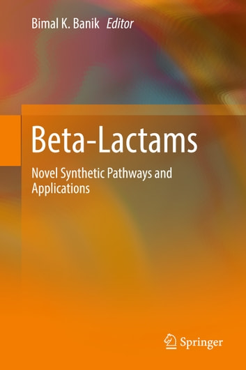 Beta-Lactams - Novel Synthetic Pathways and Applications ebook by