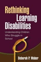 Rethinking Learning Disabilities ebook by Deborah Paula Waber, PhD