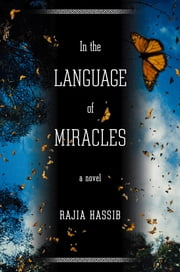 In the Language of Miracles - A Novel ebook by Rajia Hassib