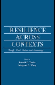Resilience Across Contexts - Family, Work, Culture, and Community ebook by Ronald D. Taylor,Margaret C Wang