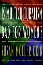 Is Multiculturalism Bad for Women? ebook by Susan Moller Okin, Joshua Cohen, Matthew Howard,...
