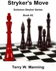 Stryker's Move Solomon Stryker Series Book: 2 ebook by Terry W. Manning