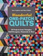 Wonderful One-Patch Quilts - 20 Projects from Triangles, Half-Hexagons, Diamonds & More ebook by Sara Nephew, Baker Marci