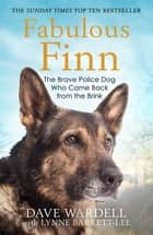 Fabulous Finn - The Brave Police Dog Who Came Back from the Brink ebook by Dave Wardell, Lynne Barrett-Lee