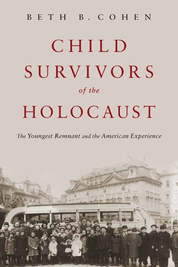 Child Survivors of the Holocaust - The Youngest Remnant and the American Experience ekitaplar by Beth B. Cohen