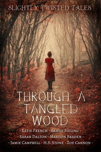 Through a Tangled Wood ebook by Jamie Campbell,Katie French,Ariele Sieling,Sarah Dalton,Marijon Braden,H. S. Stone,Zoe Cannon