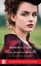 La fierté des Highlanders (Tome 2) - Une passion rebelle ebook by Sharon Cullen, Lionel Evrard