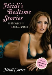 Heidi's Bedtime Stories - Erotic Quickies for Men and Women ebook by Heidi Cortez