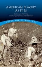 American Slavery As It Is - Selections from the Testimony of a Thousand Witnesses ebook by Theodore Dwight Weld