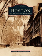 Boston - A Century of Progress ebook by Anthony Mitchell Sammarco