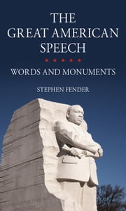The Great American Speech - Words and Monuments ebook by Stephen Fender