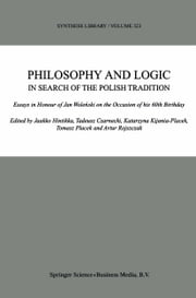 Philosophy and Logic In Search of the Polish Tradition - Essays in Honour of Jan Woleński on the Occasion of his 60th Birthday ebook by Jaakko Hintikka,Tadeusz Czarnecki,K. Kijania-Placek,Tomasz Placek,Artur Rojszczak