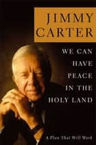 We Can Have Peace in the Holy Land ebook by Jimmy Carter