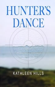Hunters Dance: A Mystery ebook by Kathleen Hills