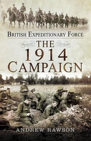 British Expeditionary Force: The 1914 Campaign ebook by Rawson, Andrew