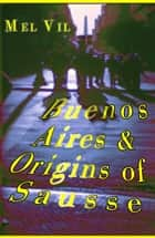 Buenos Aires and the Origins of Sausse ebook by Mel Vil