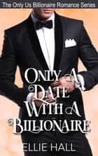 Only a Date with a Billionaire ebook by Ellie Hall
