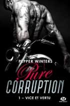 Vice et Vertu - Pure Corruption, T1 ebook by Suzy Borello, Pepper Winters