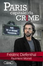 Paris Capitale du crime ebook by Frederic Diefenthal, Paul-henri Moinet