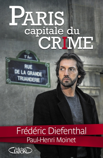 Paris Capitale du crime ebook by Frederic Diefenthal,Paul-henri Moinet
