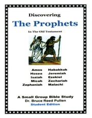 Discovering The Prophets in the Old Testament: A Small Group Bible Study ebook by Bruce Reed Pullen