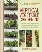 Vertical Vegetable Gardening ebook by Chris McLaughlin