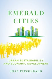 Emerald Cities - Urban Sustainability and Economic Development ebook by Joan Fitzgerald