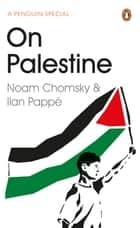 On Palestine ebook by Noam Chomsky, Ilan Pappé