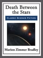 Death Between the Stars ebook by Marion Zimmer Bradley