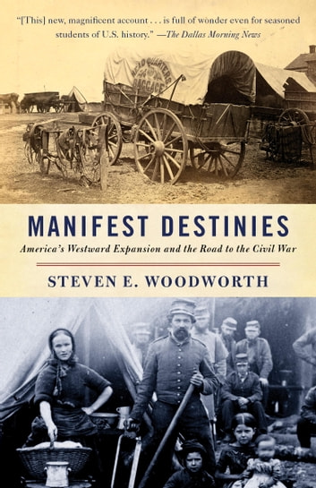 Manifest Destinies - America's Westward Expansion and the Road to the Civil War ebook by Steven E. Woodworth